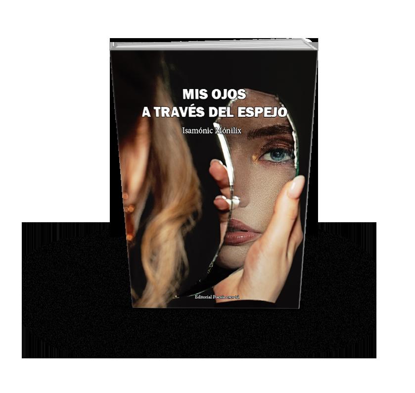 Poesía del libro MIS OJOS A TRAVÉS DEL ESPEJO de ISAMÓNIC MÓNILIX