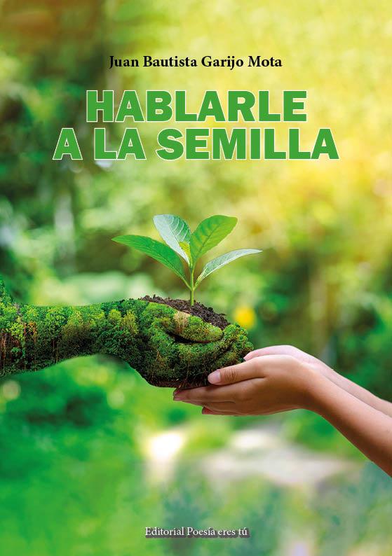 Poesía del libro HABLARLE A LA SEMILLA de JUAN BAUTISTA GARIJO MOTA