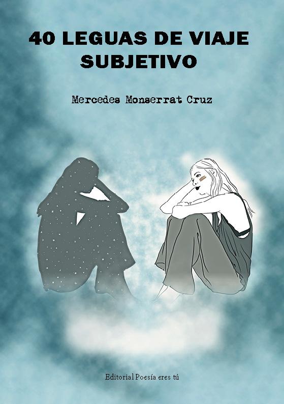 Poesía del libro 40 LEGUAS DE VIAJE SUBJETIVO de MERCEDES MONSERRAT CRUZ