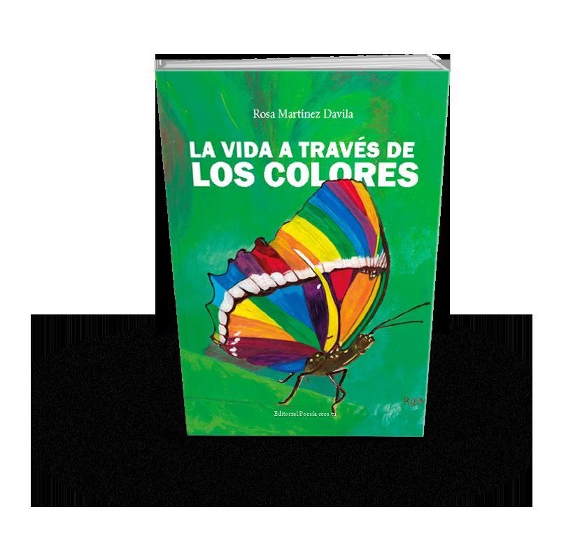Poesía del libro LA VIDA A TRAVÉS DE LOS COLORES de ROSA MARTÍNEZ DAVILA