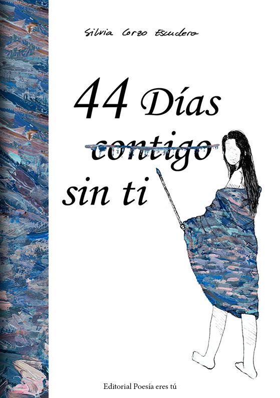 Poesía del libro 44 DÍAS (CONTIGO) SIN TI
